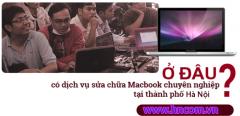 """Địa chỉ sửa chữa Macbook Hà Nội mà bạn chẳng bao giờ sợ """" luộc đồ"""""""